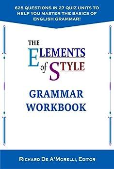 The Elements of Style: Grammar Workbook by [Richard De A'Morelli]