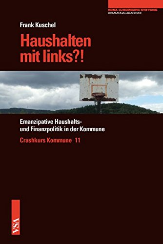 Haushalten mit links?!: Emanzipative Haushalts- und Finanzpolitik in der Kommune (Crashkurs Kommune)