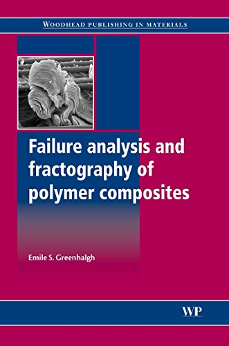 Failure Analysis and Fractography of Polymer Composites (Woodhead Publishing Series in Composites Science and Engineerin