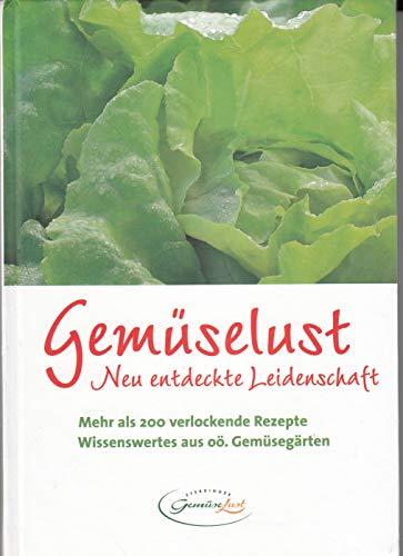 Gemüselust. Neu entdeckte Leidenschaft. Mehr als 200 verlockende Rezepte. Wissenswertes aus den oö. Gemüsegärten.