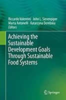 Achieving the Sustainable Development Goals Through Sustainable Food Systems (Food and Health)