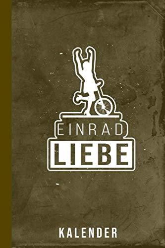 Kalender Einrad Liebe: Einradfahren Einrad Fahrrad Kinder Erwachsene (Radsport Kalenderbuch 2020, Band 1)