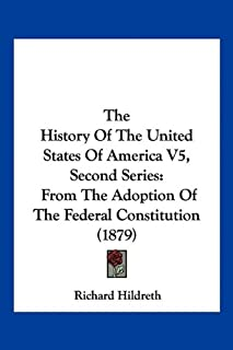 The History Of The United States Of America V5, Second Series: From The Adoption Of The Federal Constitution (1879)