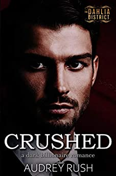 Crushed: A Dark Billionaire Romance (The Dahlia District) by [Audrey Rush]