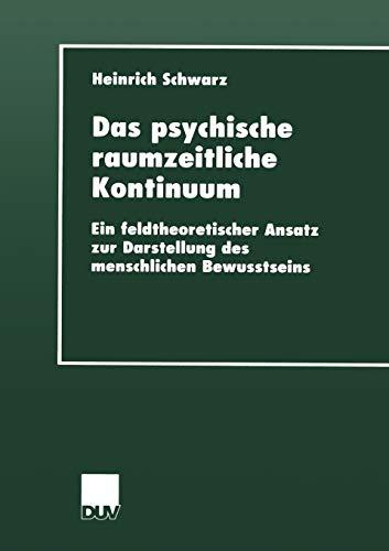 Das psychische raumzeitliche Kontinuum: Ein feldtheoretischer Ansatz zur Darstellung des menschlichen Bewusstseins