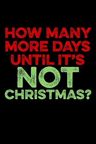 """How Many More Days Until It's Not Christmas: Christmas Eve Notebook 