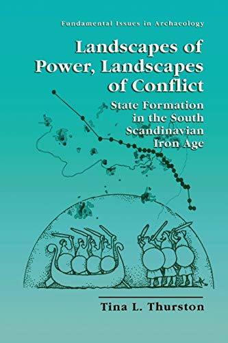 Landscapes of Power, Landscapes of Conflict: State Formation in the South Scandinavian Iron Age (Fundamental Issues in Archaeology)