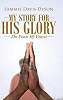My Story for His Glory: The Power of Prayer