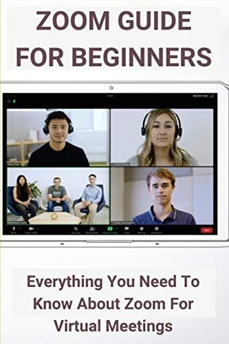 Zoom Guide For Beginners: Everything You Need To Know About Zoom For Virtual Meetings: Zoom Meeting Camera And Microphone