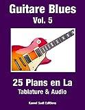 Guitare Blues Vol. 5: 25 Plans en La