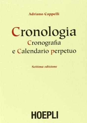 Cronologia, cronografia e calendario perpetuo. Dal principio dell'era cristiana ai nostri giorni
