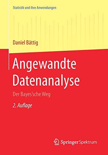 Angewandte Datenanalyse: Der Bayes'sche Weg (Statistik und ihre Anwendungen)
