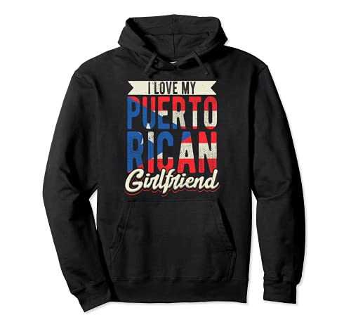 I Love My Puerto Rican Girlfriend Girl From Puerto Rico Pullover Hoodie