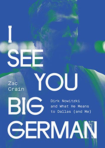 I See You Big German: Dirk Nowitzki and What He Means to Dallas (And Me)
