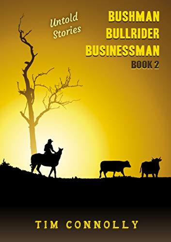 BUSHMAN, BULLRIDER, BUSINESSMAN: Book 2, Untold Stories (English Edition)