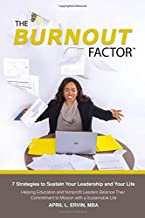 The Burnout Factor: 7 Strategies to Sustain Your Leadership and Your Life