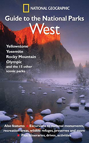 National Geographic Guide to the National Parks: West: West - Yellowstone, Yosemite, Rocky Mountain, Olympic and the 15 Other Scemic Parks