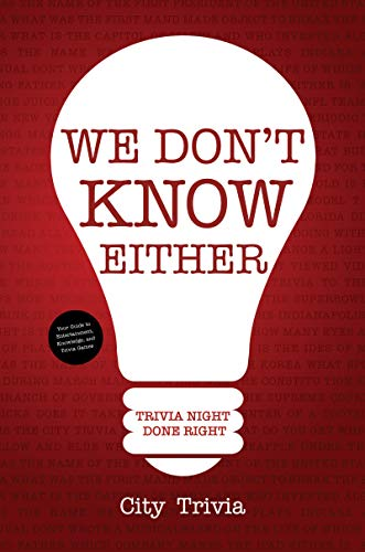 Compare Textbook Prices for We Don't Know Either: Trivia Night Done Right Trivia book, Questions for Adults, Trivia Night Kit, for Fans of Uncle Johns Bathroom Reader Illustrated Edition ISBN 9781633538429 by Trivia, City