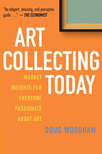 Art Collecting Today: Market Insights for Everyone Passionate about Art (English Edition)