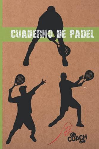 CUADERNO DE PÁDEL: LLEVA UN REGISTRO DETALLADO DE LOS ENTRENAMIENTOS Y DE LOS PARTIDOS (RESULTADOS, TÁCTICAS...)   INCLUYE CALENDARIO ANUAL Y ...   REGALO IDEAL PARA ENTRENADORES O JUGADORES.