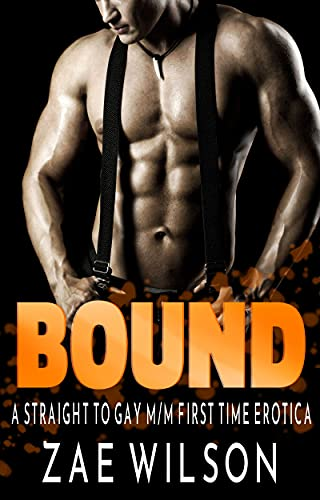 Bound: A Straight to Gay M/M First Time Erotica