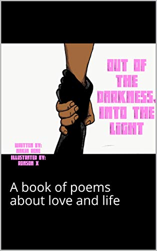 Out of the Darkness Into the Light : A book of poems about love and life (English Edition)