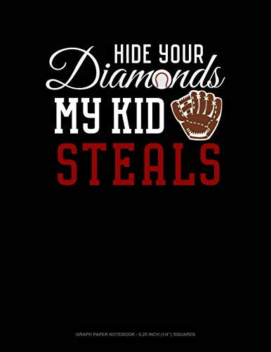 Hide Your Diamonds My Kid Steals: Graph Paper Notebook - 0.25 Inch (1/4