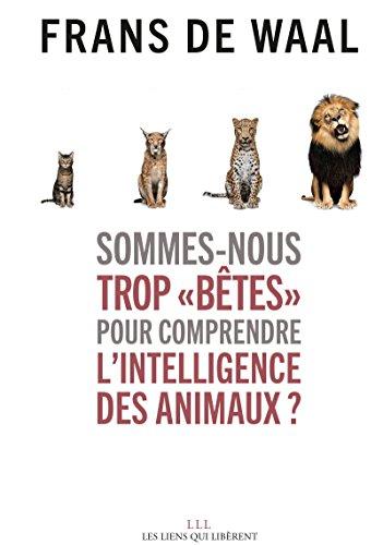 Sommes-nous trop « bêtes » pour comprendre l'intelligence des animaux ? (LIENS QUI LIBER)