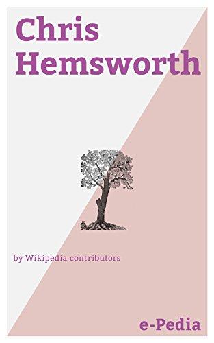 e-Pedia: Chris Hemsworth: Chris Hemsworth (born 11 August 1983) is an Australian actor (English Edition)