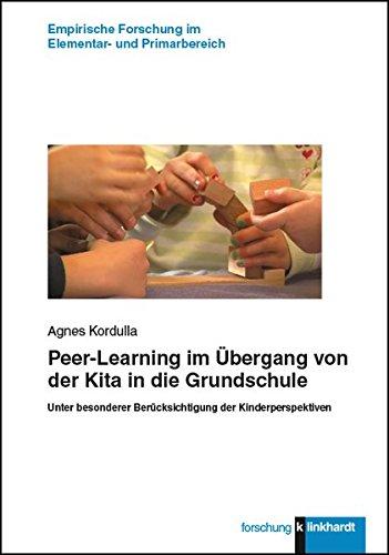 Peer-Learning im Übergang von der Kita in die Grundschule: Unter besonderer Berücksichtigung der Kinderperspektiven (klinkhardt forschung / Empirische Forschung im Elementar- und Primarbereich)