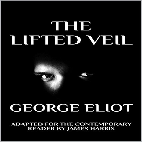 The Lifted Veil: Adapted for the Contemporary Reader cover art