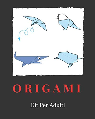 Kit Origami per adulti: Una Semplice Guida sugli Origami passo-passo per Principianti e Bimbi con oltre 21 Divertenti Progett....( Attività manuale per bambini e adulti )