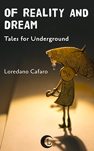 Of Reality and Dream: Tales for Underground by [Loredano Cafaro]