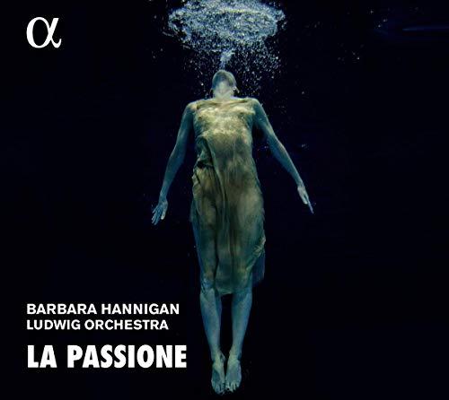 Barbara Hannigan: La Passione