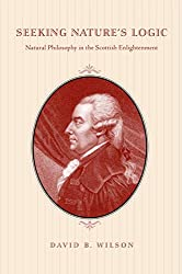 Seeking Nature's Logic: Natural Philosophy in the Scottish Enlightenment : David B. Wilson