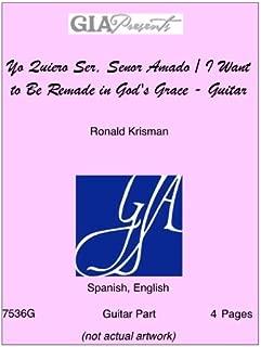 Yo Quiero Ser, Senor Amado / I Want to Be Remade in God's Grace - Guitar part - Ronald Krisman