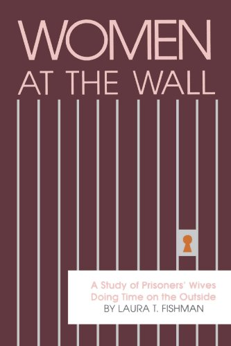 Women at the Wall: A Study of Prisoners' Wives Doing Time on the Outside (Suny Series in Critical Issues in Criminal Jus