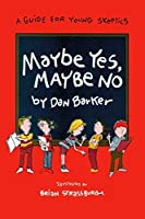 Maybe Yes, Maybe No: A Guide for Young Skeptics by Dan Barker(1990-01-01)