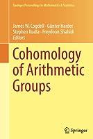Cohomology of Arithmetic Groups: On the Occasion of Joachim Schwermer's 66th Birthday, Bonn, Germany, June 2016 (Springer Proceedings in Mathematics & Statistics, 245)