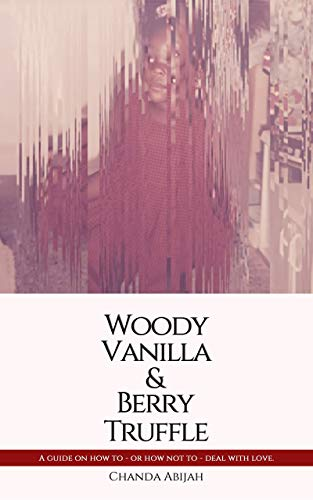 Woody Vanilla & Berry Truffle: A guide on how to - or how not to - deal with love. (English Edition)
