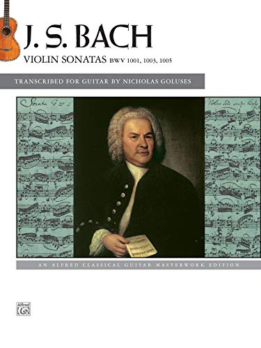 J.S. Bach: Violin Sonatas BWV 1001, 1003, 1005: The music of Johann Sebastian Bach / transcr. Nicholas Goluses (Alfred Classical Guitar Masterworks)
