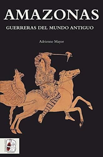 Amazonas: Guerreras del mundo antiguo (Historia Antigua nº 3) (Spanish Edition)