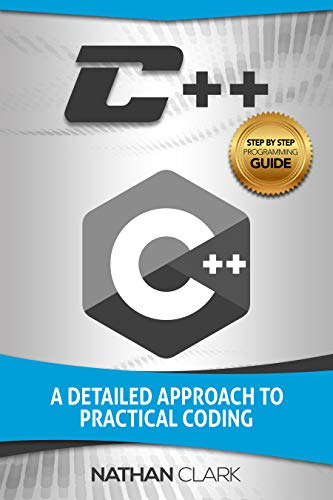 C++: A Detailed Approach to Practical Coding (Step-By-Step C++ Book 2) (English Edition)