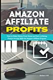Amazon Affiliate Profits: How to Make Money From Home and Earn a Lifelong Passive Income With the Amazon Affiliate Program