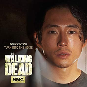 """Turn Into The Noise (From """"The Walking Dead"""")"""