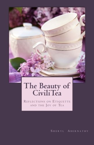 The Beauty of CiviliTea: Reflections on Etiquette and the Joy of Tea