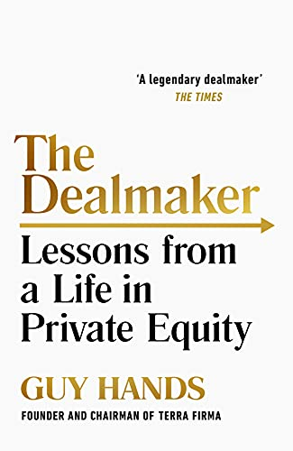 The Dealmaker: Lessons from a Life in Private Equity (English Edition)