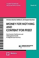 Money for Nothing and Content for Free?: Paid Content, Plattformen Und Zahlungsbereitschaft Im Digitalen Journalismus (Schriftenreihe Medienforschung Der Landesanstalt Fur Medien Nrw)