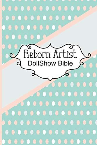 Reborn Artist DollShow Bible: Lifelike Baby Doll Artist Show Exhibitor Handbook
