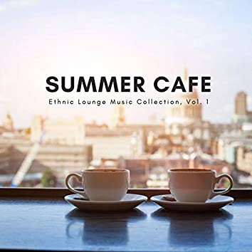 Summer Cafe - Ethnic Lounge Music Collection, Vol. 1